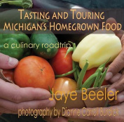 Tasting & Touring Michigan's Homegrown Food  : A Culinary Roadtrip