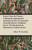 Scenes from the Cinema - I. Rhapsody Appassionata (Dramatic Scene), II. Amaryllis (Graceful Dance) (Childrens' Scene), III. Bacchanale de Montmartre (