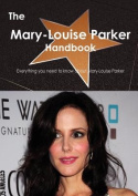 The Mary-Louise Parker Handbook - Everything You Need to Know about Mary-Louise Parker