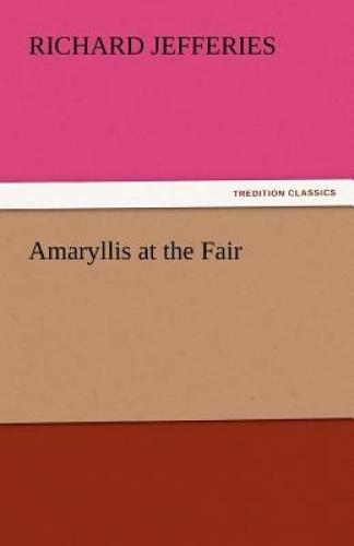 Amaryllis at the Fair by Richard Jefferies.