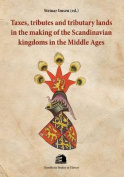 Taxes, Tributes & Tributary Lands in the Making of the Scandinavian Kingdoms in the Middle Ages