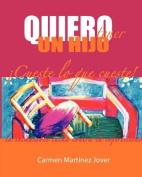 Quiero Tener Un Hijo Cueste Lo Que Cueste! [Spanish]