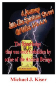 A Journey into the Spiritual Quest of Who We Are - Book 3 - The Knowledge That Was Once Forbidden by Some of the Ancient Beings