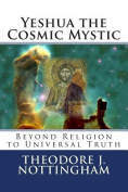 Yeshua the Cosmic Mystic