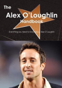 The Alex O'Loughlin Handbook - Everything You Need to Know about Alex O'Loughlin