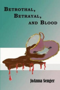 Betrothal, Betrayal, and Blood