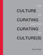 The Culture of Curating and the Curating of Culture