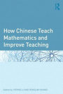 How Chinese Teach Mathematics and Improve Teaching