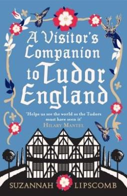 A Visitor's Companion to Tudor England