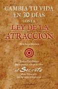 Cambia Tu Vida En 30 Dias Con La Ley de La Atraccion  [Spanish]