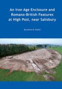 An Iron Age Enclosure & Romano-British Features at High Post, Near Salisbury