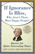QI If Ignorance Is Bliss, Why Aren't There More Happy People?