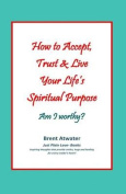 How to Accept, Trust & Live Your Life's Spiritual Purpose  : Am I Worthy?