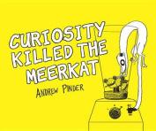 Curiosity Killed the Meerkat