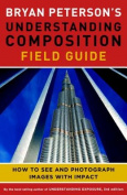 Bryan Peterson's Understanding Composition Field Guide