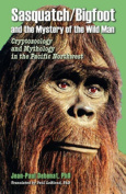 Sasquatch / Bigfoot & the Mystery of the Wild Man