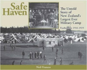 Safe Haven: The Untold Story of New Zealand's Largest Ever Military Camp : Featherston