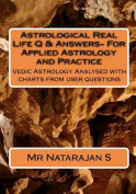 Astrological Real Life Q & Answers- For Applied Astrology and Practice  : Vedic Astrology Analysed with Charts from User Questions