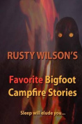 Rusty Wilson's Favorite Bigfoot Campfire Stories