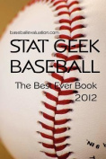 Stat Geek Baseball, the Best Ever Book 2012