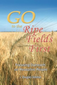 Go to the Ripe Fields First!
