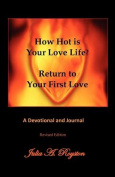 How Hot Is Your Love Life? Return to Your First Love.