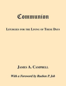Communion-Liturgies for the Living of These Days