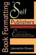 Book Formatting for Self-Publishers, a Comprehensive How-To Guide