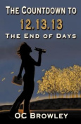 The Countdown to 12.13.13 the End of Days