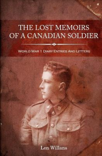The Lost Memoirs of a Canadian Soldier: World War 1 Diary Entries and Letters by