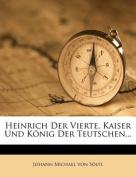 Heinrich Der Vierte, Kaiser Und K Nig Der Teutschen...