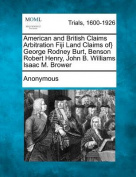 American and British Claims Arbitration Fiji Land Claims Of} George Rodney Burt, Benson Robert Henry, John B. Williams Isaac M. Brower