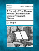 A Report of the Case of Koylas Chunder Mitter Versus Preonauth Biswas