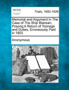Memorial and Argument in the Case of the Ship Blairean, Praying a Return of Tonnage and Duties, Erroneously Paid in 1803