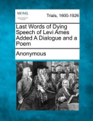 Last Words of Dying Speech of Levi Ames Added a Dialogue and a Poem