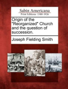 "Origin of the ""Reorganized"" Church and the Question of Succession."