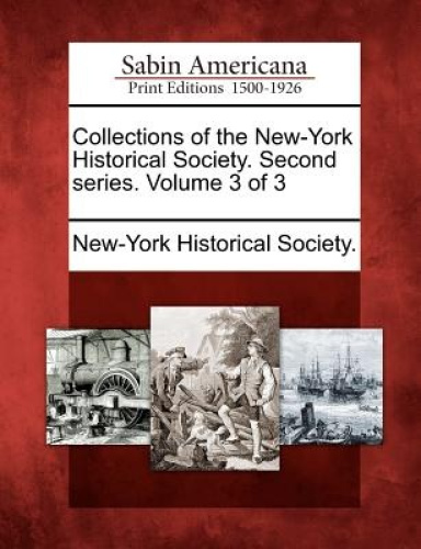 Collections of the New-York Historical Society. Second Series. Volume 3 of 3 by