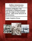 A History of Boston, the Metropolis of Massachusetts