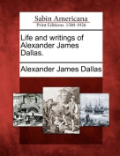 Life and Writings of Alexander James Dallas.