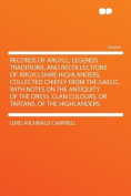 Records of Argyll; Legends Traditions, and Recollections of Argyllshire Highlanders, Collected Chiefly from the Gaelic, with Notes on the Antiquity of the Dress, Clan Colours, or Tartans, of the Highlanders