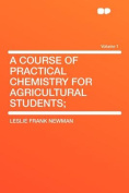 A Course of Practical Chemistry for Agricultural Students; Volume 1