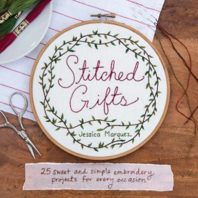 Stitched Gifts: 25 Simple and Sweet Embroidery Projects for Every Occasion