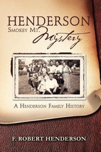 Henderson Smokey Mt. Mystery: A Henderson Family History by F Robert Henderson.