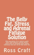 The Belly Fat, Stress and Adrenal Fatigue Solution