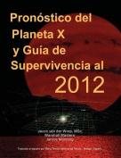 Pronostico Del Planeta X Y Guia De Supervivencia Al 2012 [Spanish]