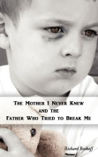 The Mother I Never Knew, a Father Who Tried to Break Me