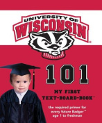 University of Wisconsin 101 (My First Text-Board-Book) [Board book]