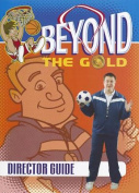 Beyond the Gold Director Guide