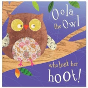 Oola, the Owl Who Lost Her Hoot!