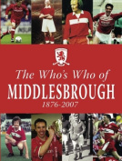 The Who's Who of Middlesbrough 1876-2007